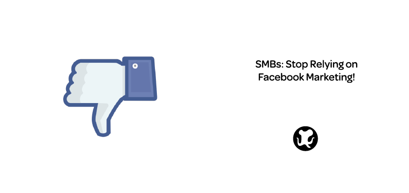 SMB owners: stop relying on Facebook marketing!