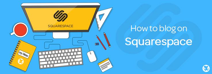 How to Blog Using Squarespace