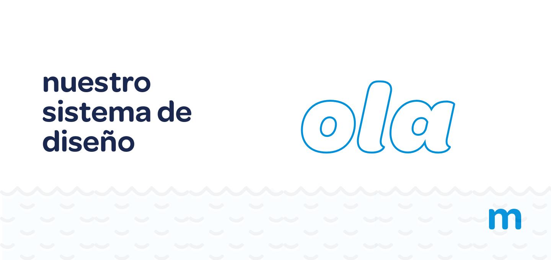 Inauguramos Ola, nuestro nuevo sistema de diseño
